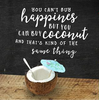 You can't buy happiness but you can buy coconut and that's kind of the same thing